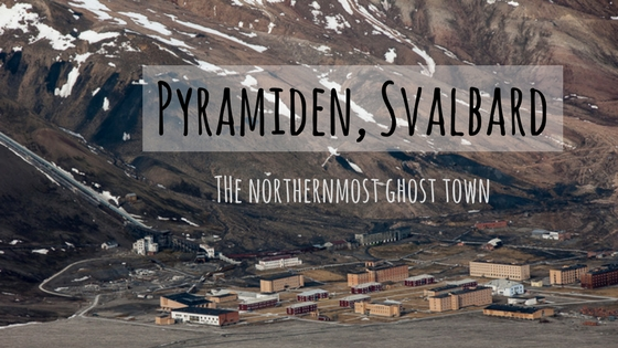 Pyramiden, Svalbard: The northernmost ghost town from Soviet Era